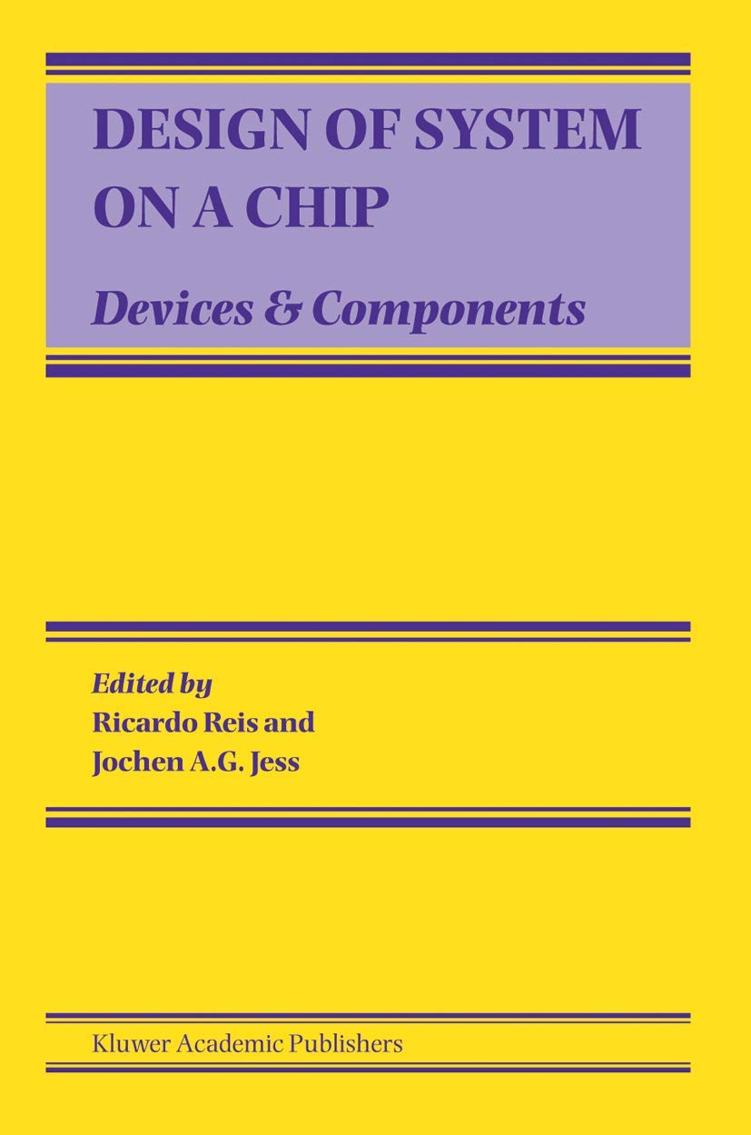 Design Of System On A Chip Devices Components Solid Mechanics Its Applications S Reis Ricardo Jess Jochen A G 9781402079283 Amazon Com Books