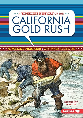 A Timeline History of the California Gold Rush (Timeline Trackers: Westward Expansion) (Timeline Of Immigration To The United States)
