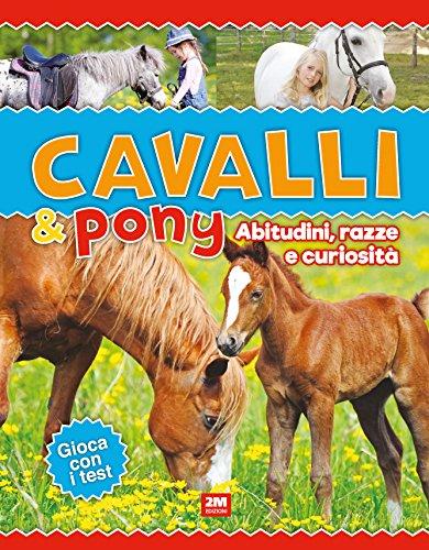 Cavalli & poni. Abitudini, razze e curiosità. Ediz. a colori Copertina rigida – 18 lug 2017 2M 8893220911 LETTERATURA PER RAGAZZI Età: a partire dai 7 anni