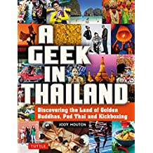 A Geek in Thailand: Discovering the Land of Golden Buddhas, Pad Thai and Kickboxing