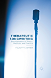 Therapeutic Songwriting: Developments in Theory, Methods, and Practice