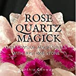 Rose Quartz Magick: Cast Simple Crystal Magic Spells with Just One Stone | Cynthia Conway