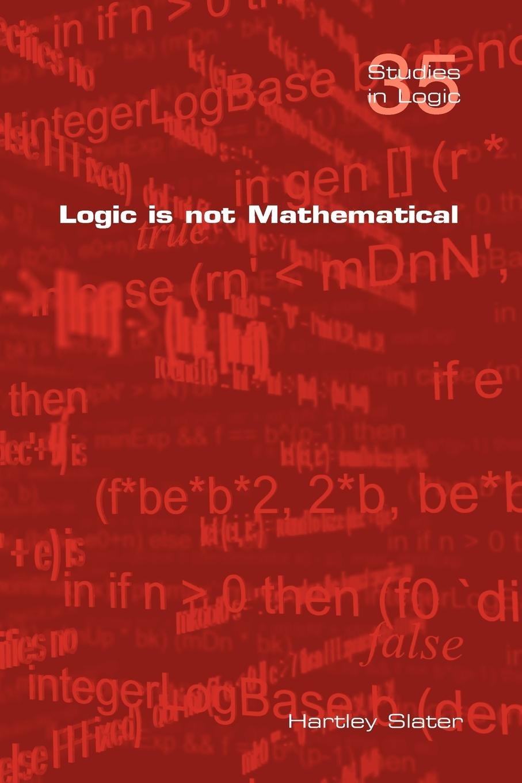 Download Logic Is Not Mathematical (Studies in Logic) pdf