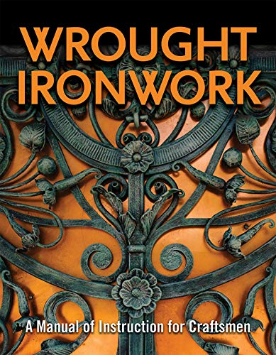 Wrought Ironwork: A Manual of Instruction for Craftsmen (Fox Chapel Publishing) 33 Step-by-Step Blacksmith Lessons for Scrolls from Ribbon-End to Beveled, Water Leaves, Wavy Bars, & an Ornamental Gate
