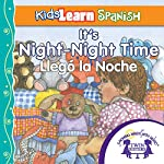 Kids Learn Spanish: It's Night-Night Time (Bedtime Story): Llego La Noche | Kim Mitzo Thompson,Karen Mitzo Hilderbrand, Twin Sisters