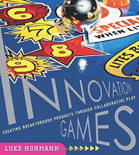 Innovation Games: Creating Breakthrough Products Through Collaborative Play [Luke Hohmann] (Tapa Blanda)