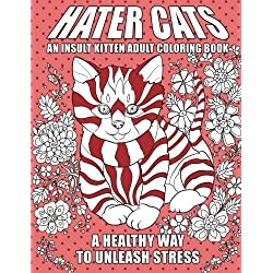 Hater Cats: An Insult Kitten Adult Coloring Book: A Healthy Way To Unleash Stress