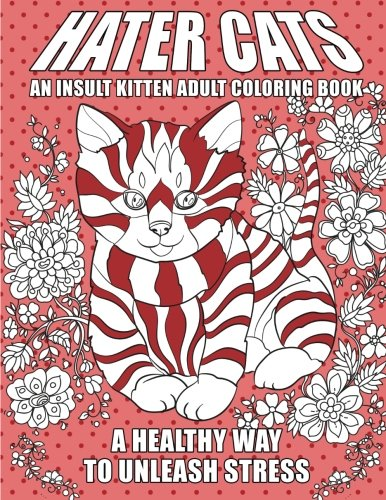 Hater Cats: An Insult Kitten Adult Coloring Book: A Healthy Way To Unleash - Guest Cat Book
