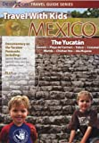 Travel With Kids Mexico: The Yucatan