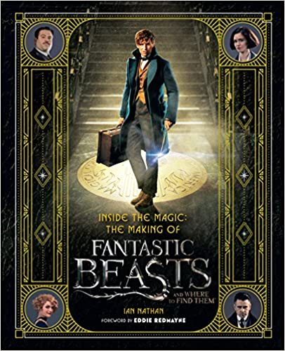 8a025a462e Inside the Magic: The Making of Fantastic Beasts and Where to Find Them  Hardcover – November 18, 2016