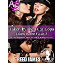 Taken by the Futa Cops (Taken by the Futas 3)