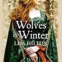 Wolves in Winter Audiobook by Lisa Hilton Narrated by Deryn Edwards