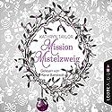 Mission Mistelzweig Hörbuch von Kathryn Taylor Gesprochen von: Marie Bierstedt