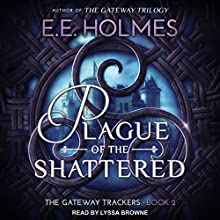 Plague of the Shattered: The Gateway Trackers, Book 2 Audiobook by E.E. Holmes Narrated by Lyssa Browne