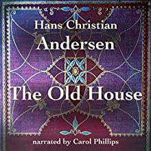 The Old House Audiobook by Hans Christian Andersen Narrated by Carol Phillips