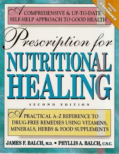 Drug-free Remedies Using Vitamins, Minerals, Herbs & Food Supplements (Prescription for Nutritional Healing, A Comprehensive & Up-To-Date Self-Help Approach To Good Health)