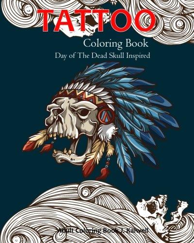 Tattoo Coloring Book : Day of The Dead Skull Inspired: Dia De Los Muertos Skull,Sugar Skulls Design,Coloring Books for Grown Ups Inspired (Tattoo Day of The Dead Skull Volume 1)