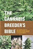 The Cannabis Breeder's Bible: The Definitive Guide to Marijuana Genetics, Cannabis Botany and Creating Strains for the Seed Market: The Definitive ... and Creating Strains for the Seed Market