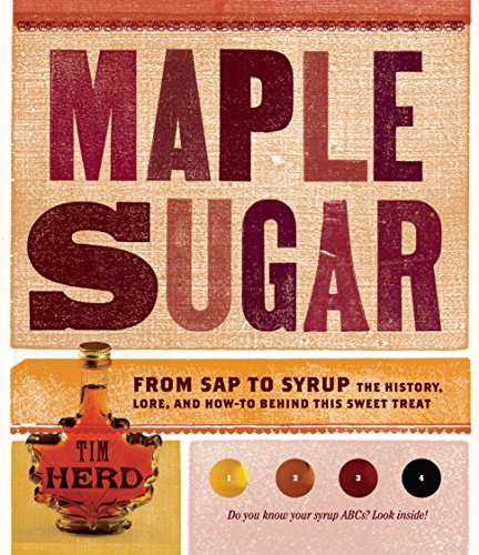 Maple Sugar: From Sap to Syrup: The History, Lore, and How-To Behind This Sweet Treat by Tim Herd