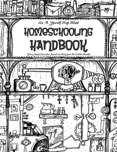Do-It-Yourself - Homeschooling Handbook - Library Based Curriculum: Journal and Study Guide For Eclectic High-School Students