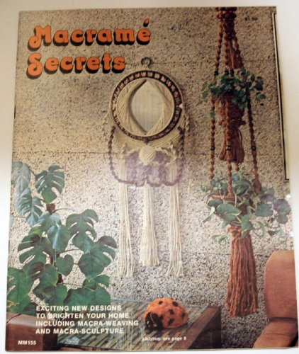 Macrame Secrets: Exciting New Designs to Brighten Your Home, Including Macra-weaving and Macra-sculpture (MM155) ()