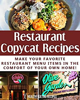 Delicious Restaurant Copycat Recipes Make Your Favorite Restaurant Menu Items In The Comfort Of Your Own Home