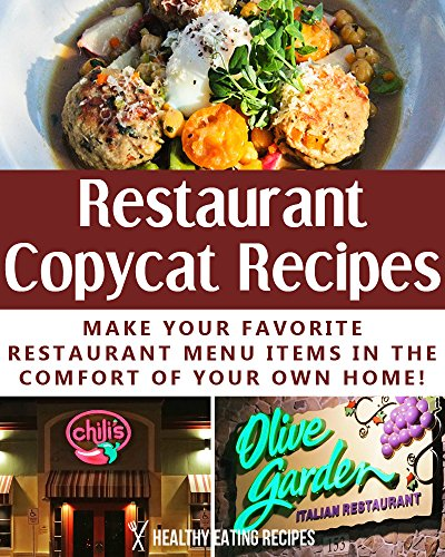 Delicious Restaurant Copycat Recipes: Make Your Favorite Restaurant Menu Items In The Comfort Of Your Own Home!
