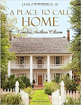 A Place to Call Home: Timeless Southern Charm: James T. Farmer ... on