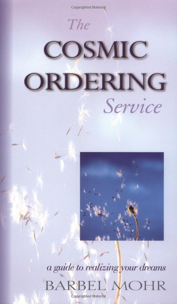 The Cosmic Ordering Service: A Guide to Realizing Your Dream...