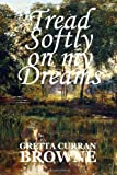 Tread Softly on My Dreams, Gretta Browne, 1477520341