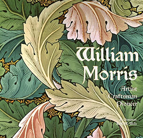 - William Morris: Artist Craftsman Pioneer (Masterworks)