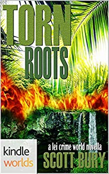 The Lei Crime Series: Torn Roots (Kindle Worlds Novella) by [Bury, Scott]