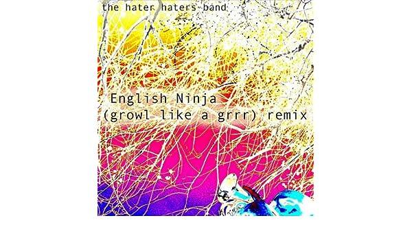 English Ninja (Growl Like a Grrr) [Remix] by The Hater ...