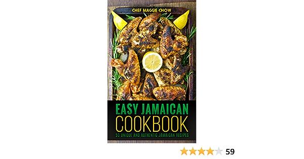 Easy Jamaican Cookbook: 50 Unique and Authentic Jamaican Recipes (Jamaican Cookbook, Jamaican Recipes, Jamaican Cooking, West Indian Cookbook, West Indian Recipes, West Indian Cooking Book 1)