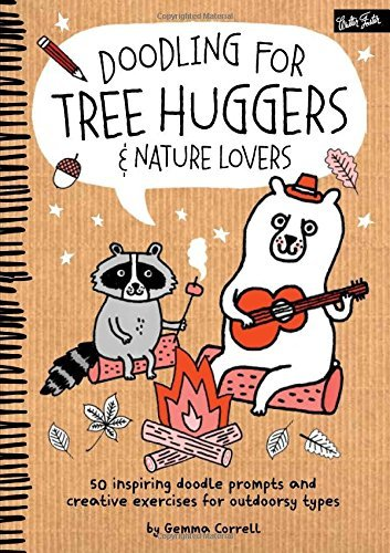 Doodling for Tree Huggers & Nature Lovers: 50 inspiring doodle prompts and creative exercises for outdoorsy types by Gemma Correll (2015-10-22)
