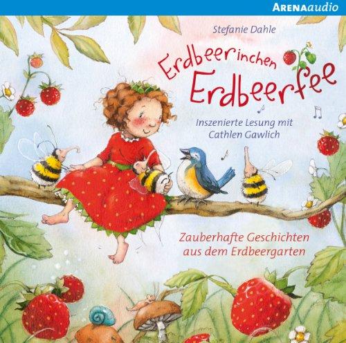 Zauberhafte Geschichten aus dem Erdbeergarten: Erdbeerinchen Erdbeerfee