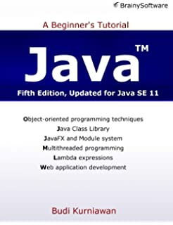 Java: A Beginner's Tutorial, Updated for Java SE 8: Budi Kurniawan