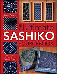 Ultimate Sashiko Sourcebook: Patterns, Projects and