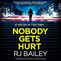Nobody Gets Hurt Audiobook by RJ Bailey Narrated by Imogen Church