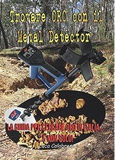 Trovare oro con il metal detector. La guida per cercare oro in Italia. e