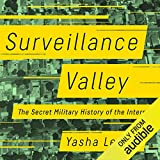 Surveillance Valley: The Secret Military History of