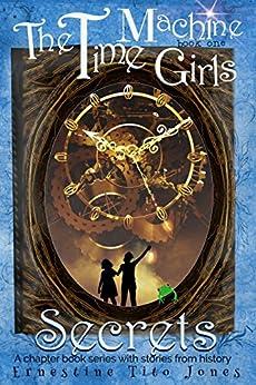 Secrets: The Time Machine Girls by [Jones, Ernestine Tito]