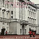 Buckingham Palace: The History of the British Royal Family's Most Famous Residence | Charles River Editors