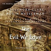 The Evil We Love | Cassandra Clare, Robin Wasserman