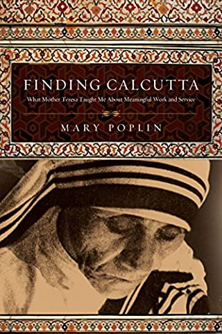 Finding Calcutta: What Mother Teresa Taught Me About Meaningful Work and Service (Veritas Books) (Mission Veritas)