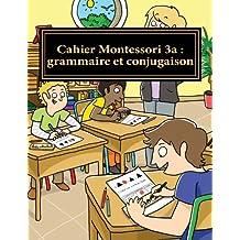Cahier Montessori 3a : grammaire et conjugaison: Conforme aux programmes CP, CE1 et CE2.