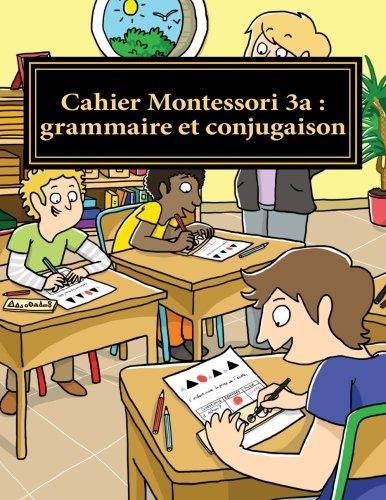 Cahier Montessori 3a : grammaire et conjugaison: Conforme aux programmes CP, CE1 et CE2. (Collection Le franais par moi-mme) (Volume 8) (French Edition)