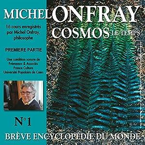Cosmos : Le temps (Brève encyclopédie du monde 1.1) Discours Auteur(s) : Michel Onfray Narrateur(s) : Michel Onfray