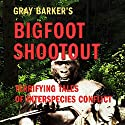 Gray Barker's Bigfoot Shootout!: Terrifying Tales of Interspecies Conflict Audiobook by Gray Barker, Andrew Colvin Narrated by Brian Ackley