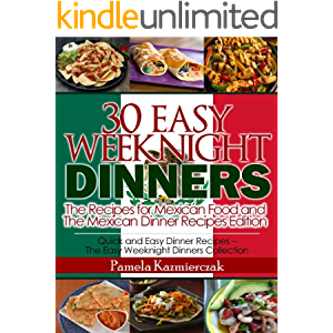 35 Easy Weeknight Dinners – The Recipes for Mexican Food and The Mexican Dinner Recipes Edition (Quick and Easy Dinner…